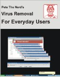 Pete The Nerd's Virus Removal For Everyday Users (Pete The Nerd's Help for Everyday Users)